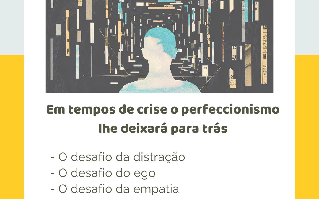 Em tempos de crise, o perfeccionismo lhe deixará para trás